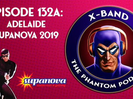 X-Band: The Phantom Podcast #132A - Adelaide Supanova 2019 feat. Billy Zane