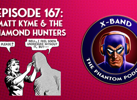 X-Band: The Phantom Podcast #167 - Matt Kyme & The Diamond Hunters