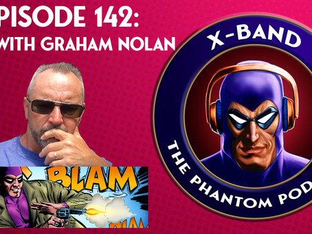 X-Band: The Phantom Podcast #142 - Chat with Graham Nolan