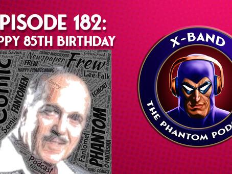 X-Band: The Phantom Podcast #182 - Happy 85th Birthday