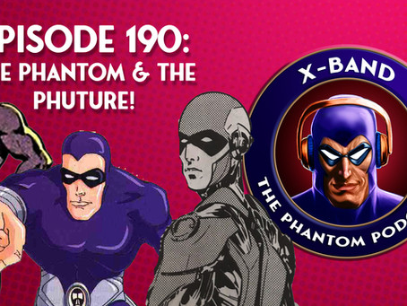 X-Band: The Phantom Podcast #190 - The Phantom & The Phuture (with Guest Andrew Constant)