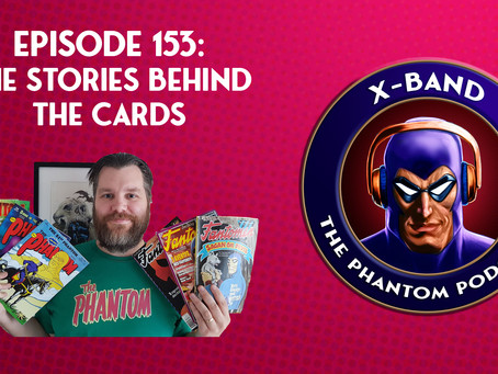 X-Band: The Phantom Podcast #153 - The Stories Behind the Cards