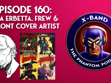 X-Band: The Phantom Podcast #160 - Luca Erbetta, Frew & Egmont Cover Artist