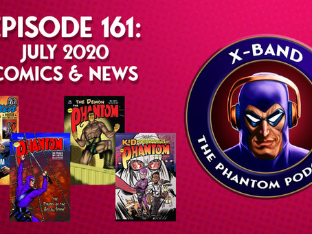 X-Band: The Phantom Podcast #161 - July 2020 Comics & News