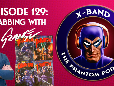 X-Band: The Phantom Podcast #129 - Gabbing with Grange