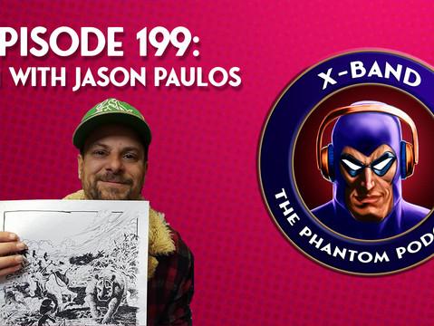 X-Band: The Phantom Podcast #199 - Phun with Jason Paulos