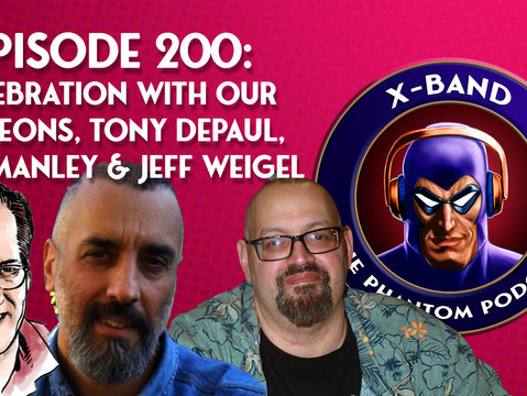 X-Band: Phantom Podcast #200 - Celebration with our Patreons, Tony DePaul, Mike Manley & Jeff Weigel
