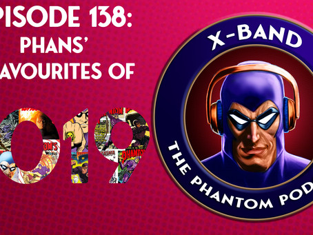 X-Band: The Phantom Podcast #138 - Phans' Phavourites of 2019