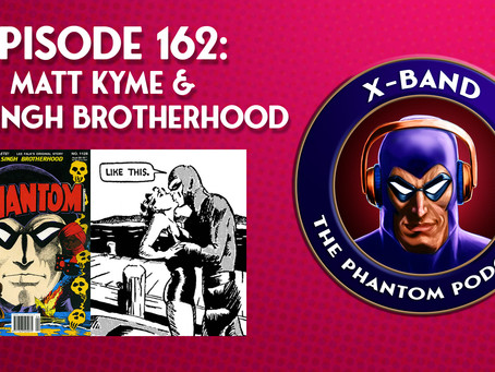 X-Band: The Phantom Podcast #162 - Matt Kyme & The Singh Brotherhood