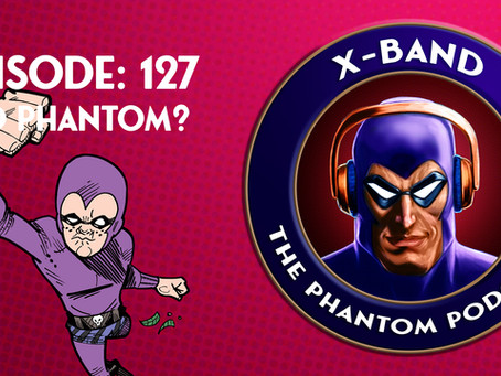 X-Band: The Phantom Podcast #127 - Kid Phantom?