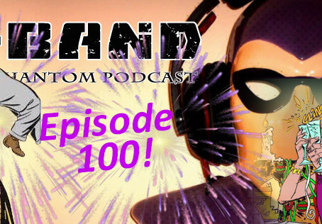 X-Band: The Phantom Podcast #100 - Milestones