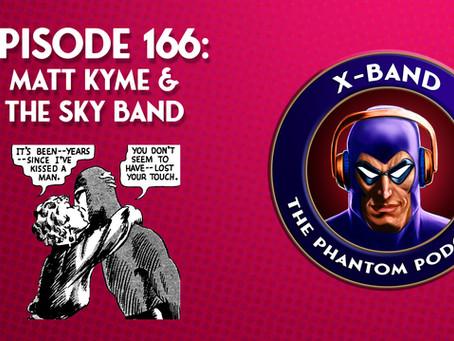 X-Band: The Phantom Podcast #166 - Matt Kyme & The Sky Band