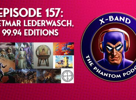 X-Band: The Phantom Podcast #157 - Dietmar Lederwasch, 99.94 Editions