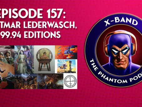 X-Band: The Phantom Podcast #157 - Dietmar Lederwasch, 99.94 Editions