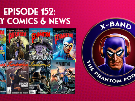 X-Band: The Phantom Podcast #152 - May 2020 Comics & News
