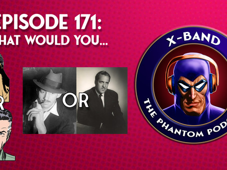 X-Band: The Phantom Podcast #171 - What Would You...