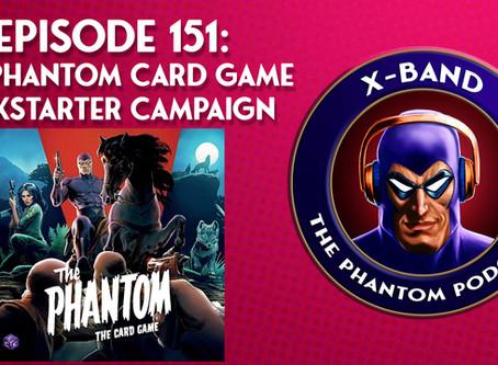 X-Band: The Phantom Podcast #151 - The Phantom Card Game Kickstarter Campaign