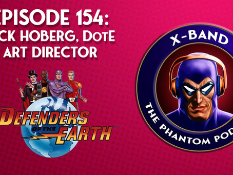 X-Band: The Phantom Podcast #154 - Rick Hoberg, DotE Art Director