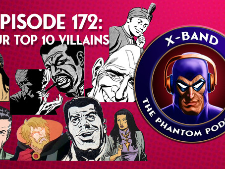 X-Band: The Phantom Podcast #172 - Our Top 10 Phantom Villains