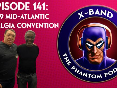 X-Band: The Phantom Podcast #141 - 2019 Mid-Atlantic Nostalgia Convention