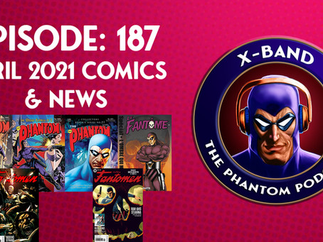 X-Band: The Phantom Podcast #187 - April 2021 Comics & News