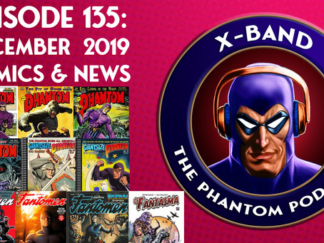 X-Band: The Phantom Podcast #135 - December 2019 Comics & News