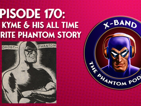 X-Band: The Phantom Podcast #170 - Matt Kyme & His All Time Favourite Phantom Story