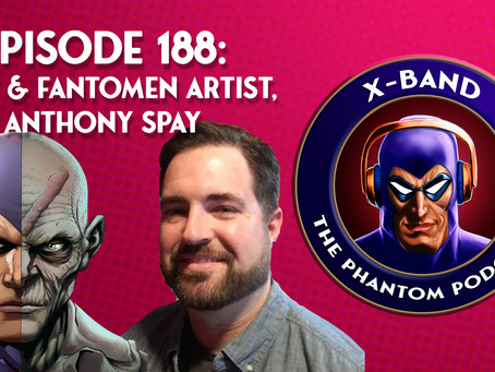 X-Band: The Phantom Podcast #188 - Frew & Team Fantomen Artist Anthony Spay
