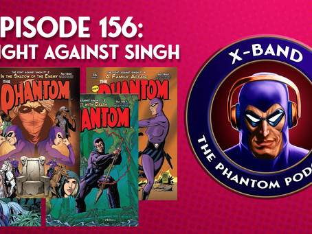 X-Band: The Phantom Podcast #156 - The Fight Against Singh