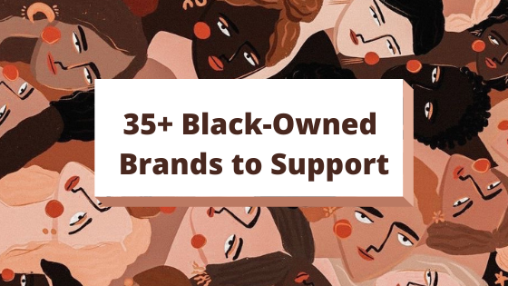 35+ Black-Owned Brands to Support