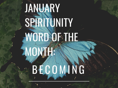 January Spiritunity Word of the Month: Becoming