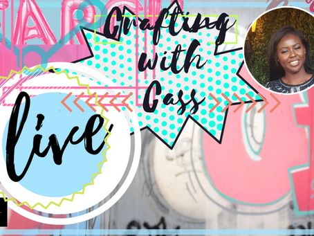 """Crafting with Cass """"Live"""""""