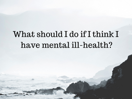 What should I do if I think I have mental ill-health?