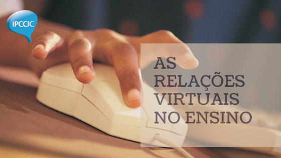 As relações virtuais no ensino