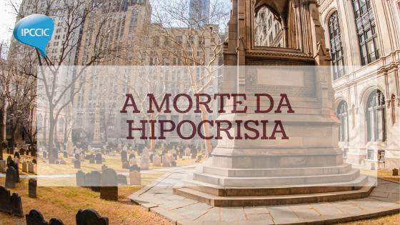 A morte da hipocrisia
