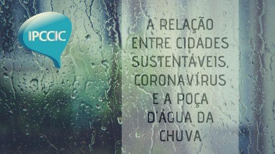 A relação entre cidades sustentáveis, coronavírus e a poça d'água da chuva