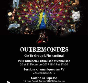 OUTREMONDES : Performance ritualisée.et canalisée.
