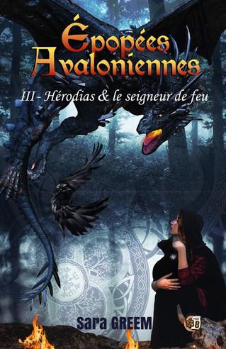 EPOPEES AVALONIENNES « Hérodias et le Seigneur de Feu » (tome 3) de Sara Greem aux Editions du 38