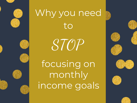 Why you need to STOP focusing on monthly income goals