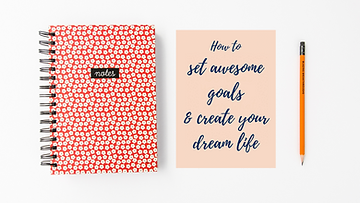 How to set awesome goals & create your dream life