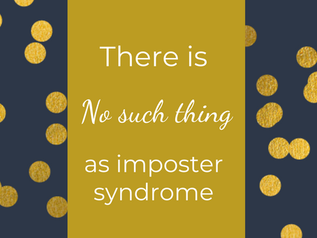 There's no such thing as Imposter Syndrome