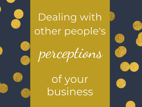 Dealing with other people's perceptions of your business