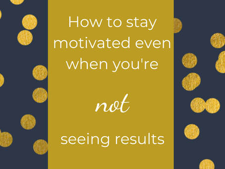 How to stay motivated even when you're NOT seeing results