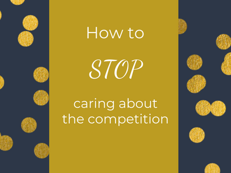 How to STOP caring about the competition