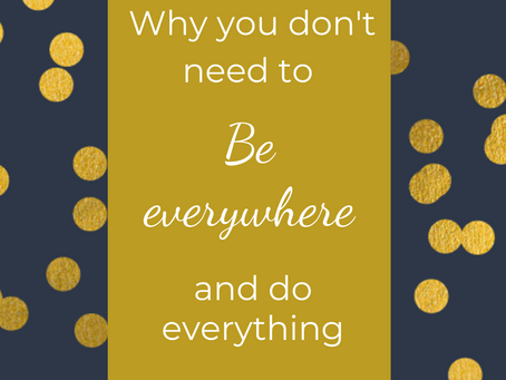 Why you don't need to BE everywhere and DO everything