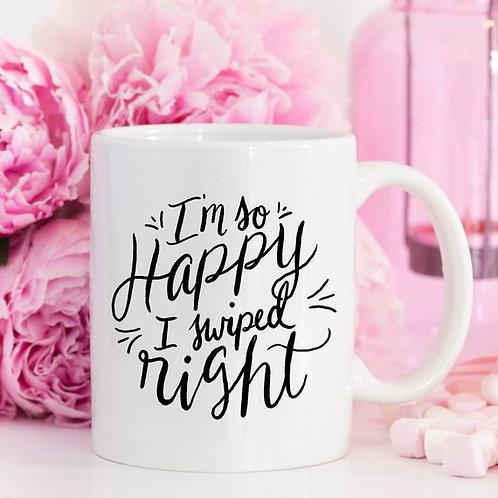 I'm So Happy I Swiped Right Mug