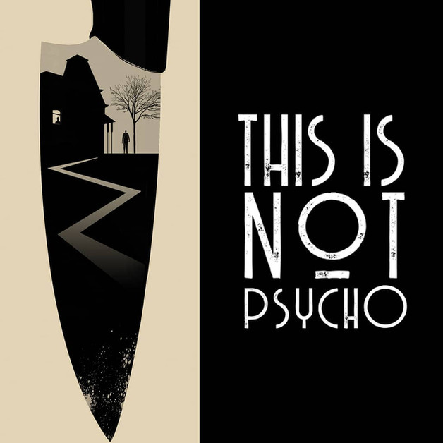 THIS IS NOT PSYCHO
