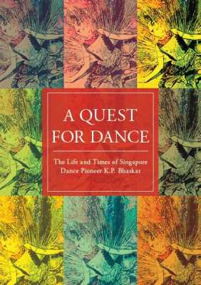 A Quest for Dance: The Life and Times of Singapore Dance Pioneer K.P. Bhaskar