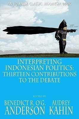 Interpreting Indonesian Politics: Thirteen Contributions of the Debate