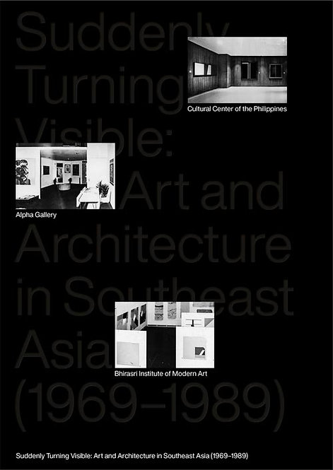 Suddenly Turning Visible: Art and Architecture in Southeast Asia (1969-1989)